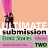 Ultimate Submission: Erotic Stories, Collection Two (Unabridged) Audiobook, by Miranda Forbes