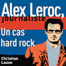 Un cas hard rock (A Hard Rock Case): Alex Leroc, journaliste (Unabridged) Audiobook, by Christian Lause