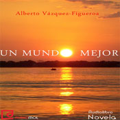 Un mundo mejor (A Better World) (Unabridged) Audiobook, by Alberto Vazquez -Figueroa