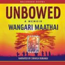 Unbowed: A Memoir (Unabridged) Audiobook, by Wangari Maathai