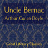 Uncle Bernac: A Memory of Empire (Unabridged), by Sir Arthur Conan Doyle