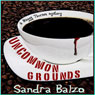 Uncommon Grounds (Unabridged), by Sandra Balzo