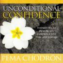 Unconditional Confidence (Unabridged) Audiobook, by Pema Chodron