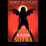 The Undead Kama Sutra (Unabridged) Audiobook, by Mario Acevedo