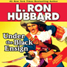 Under the Black Ensign (Unabridged) Audiobook, by L. Ron Hubbard