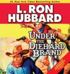 Under the Diehard Brand (Unabridged) Audiobook, by L. Ron Hubbard