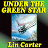 Under the Green Star: Green Star, Book 1 (Unabridged) Audiobook, by Lin Carter