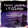 Under jorden i Villette (Underground in Villette) (Unabridged), by Ingrid Hedstrom