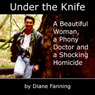 Under the Knife: A Beautiful Woman, a Phony Doctor, and a Shocking Homicide (Unabridged) Audiobook, by Diane Fanning