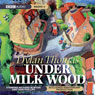 Under Milk Wood (Dramatised) Audiobook, by Dylan Thomas