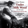 Under Milk Wood and Other Plays (Unabridged), by Dylan Thomas
