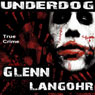 Underdog: A Definitive History of Pelican Bay State Prisons Super Max (Prison Killers - Book 4) (Unabridged), by Glenn Langohr
