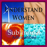 Understand Women Subliminal Affirmations: Language Study & Linguistics, Solfeggio Tones, Binaural Beats, Self Help Meditation Hypnosis, by Subliminal Hypnosis