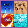 Understand Your Teen Subliminal Affirmations: How to Parent & Talk to Your Teenager, Solfeggio Tones, Binaural Beats, Self Help Meditation Hypnosis, by Subliminal Hypnosis
