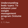 Understanding Body Types: To Enhance Your Weight Management Program, Volume 1 (Unabridged) Audiobook, by C. T. Pam