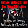 Understanding Drugs and Drug Addiction: Treatment to Recovery and Real Accounts of Ex-Addicts, Volume 1 (Unabridged) Audiobook, by Taylor S. Jensen