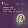 Understanding Literature and Life: Drama, Poetry and Narrative, by The Great Courses