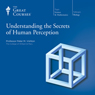 Understanding the Secrets of Human Perception Audiobook, by The Great Courses