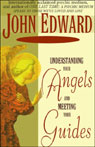 Understanding Your Angels and Meeting Your Guides (Unabridged) Audiobook, by John Edward