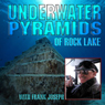 Underwater Pyramids of Rock Lake with Frank Joseph Audiobook, by Frank Joseph