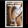 Undressing the Bride: A Very Rough MFM Threesome Sex Erotica Story (Unabridged) Audiobook, by Kitty Lee