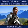 Union of Renegades: The Rys Chronicles, Book I (Unabridged), by Tracy Falbe