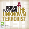 The Unknown Terrorist (Unabridged), by Richard Flanagan