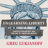 Unlearning Liberty: Campus Censorship and the End of American Debate (Unabridged) Audiobook, by Greg Lukianoff