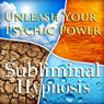 Unleash Your Psychic Power Subliminal Affirmations: Clairvoyance and See the Future, Solfeggio Tones, Binaural Beats, Self Help Meditation Hypnosis Audiobook, by Subliminal Hypnosis