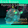 Unlock Your Creative Genius Hypnosis: Embrace Your Passion & Inner Artist, Hypnosis Self Help, Binaural Beats, Solfeggio Tones, by Erick Brown Hypnosis