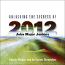 Unlocking the Secrets of 2012 (Unabridged) Audiobook, by John Major Jenkins