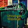 Unnatural Wastage (Unabridged) Audiobook, by Betty Rowlands