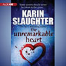 The Unremarkable Heart and Other Stories (Unabridged), by Karin Slaughter