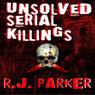Unsolved Serial Killings (Unabridged) Audiobook, by RJ Parker