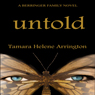 Untold: A Berringer Family Novel, Volume 1 (Unabridged) Audiobook, by Tamara Helene Arrington