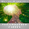 The Unweeded Garden: The Prequel to No Ones Legacy (Unabridged), by Brian Rappatta