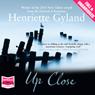 Up Close (Unabridged), by Henriette Gyland