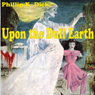 Upon the Dull Earth (Unabridged) Audiobook, by Philip K. Dick