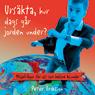 Ursakta, hur dags gar jorden under?: MiljOfragor fOr oss som hellre blundar (Unabridged) Audiobook, by Peter Eriksson