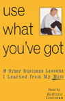 Use What Youve Got, & Other Business Lessons I Learned from My Mom, by Barbara Corcoran