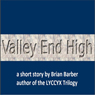 Valley End High (Unabridged) Audiobook, by Brian Barber