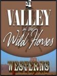 The Valley of Wild Horses (Unabridged), by Zane Grey