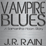 Vampire Blues: A Samantha Moon Story (Unabridged), by J. R. Rain