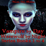 Vampire by Day, Werewolf by Night Series: Books 1 to 4 (Unabridged) Audiobook, by Vianka Van Bokkem