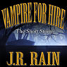 Vampire for Hire: The Short Stories (Unabridged) Audiobook, by J. R. Rain