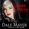 Vampire in Distress: Family Blood Ties, Book 2 (Unabridged) Audiobook, by Dale Mayer