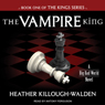 The Vampire King: The Kings Series, Book 1 (Unabridged), by Heather Killough-Walden