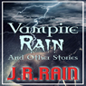 Vampire Rain and Other Stories (Unabridged), by J. R. Rain