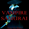 Vampire Samurai: My Sword and Fangs (Unabridged) Audiobook, by Vianka Van Bokkem