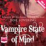 Vampire State of Mind (Unabridged), by Jane Lovering